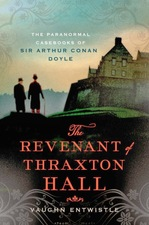 The Revenant of Thraxton Hall The Paranormal Casebooks of Sir Arthur Conan Doyle  Vaughn Entwistle