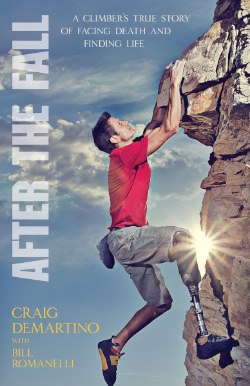After the Fall: A Climber's True Story of Facing Death and Finding Life by Craig DeMartino (Loveland, CO) and Bill Romanelli (Sacramento, CA)