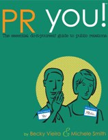 PR YOU! The Essential Do-It-Yourself Guide to Public Relations by Michele Smith and Becky Vieira, El Dorado Hills